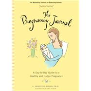The Pregnancy Journal by Harris, A. Christine, Ph.D.; Stadler, Greg, 9781452155524