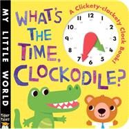 What's the Time, Clockodile? by Litton, Jonthan; Galloway, Fhiona, 9781589255524