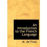An Introduction to the French Language by Fivas, M. De, 9780554835525