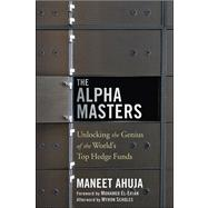 The Alpha Masters Unlocking the Genius of the World's Top Hedge Funds