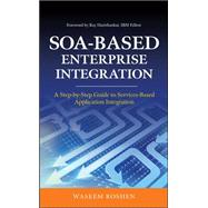 SOA-Based Enterprise Integration: A Step-by-Step Guide to Services-based Application by Roshen, Waseem, 9780071605526