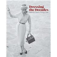 Dressing the Decades: Twentieth-century Vintage Style by Dirix, Emmanuelle, 9780300215526