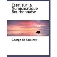 Essai Sur La Numismatique Bourbonnaise by Soultrait, George De, 9780559015526