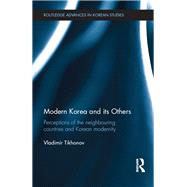 Modern Korea and Its Others: Perceptions of the Neighbouring Countries and Korean Modernity by Tikhonov; Vladimir, 9781138855526