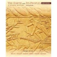 The Earth and Its Peoples, Brief Volume I: To 1550 A Global History by Bulliet, Richard; Crossley, Pamela; Headrick, Daniel; Hirsch, Steven; Johnson, Lyman, 9781285445526