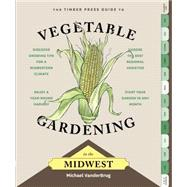 The Timber Press Guide to Vegetable Gardening in the Midwest by Vanderbrug, Michael, 9781604695526