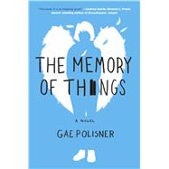The Memory of Things A Novel by Polisner, Gae, 9781250095527