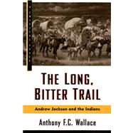 The Long, Bitter Trail: Andrew Jackson and the Indians by Wallace, Anthony, 9780809015528