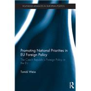 Promoting National Priorities in EU Foreign Policy: The Czech RepublicÆs Foreign Policy in the EU by Weiss; TomßÜ, 9781138215528