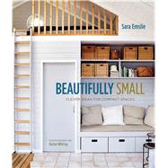 Beautifully Small: Clever Ideas for Compact Spaces by Emslie, Sara; Whiting, Rachel, 9781849755528