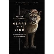 Heart of a Lion A Lone Cat's Walk Across America by Stolzenburg, William, 9781620405529