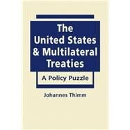 United States and Multilateral Treaties: A Policy Puzzle by Thimm, Johannes, 9781626375529