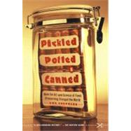 Pickled, Potted, and Canned How the Art and Science of Food Preserving Changed the World by Shephard, Sue, 9780743255530