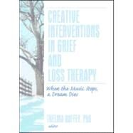 Creative Interventions in Grief and Loss Therapy: When the Music Stops, a Dream Dies by Duffey; Thelma, 9780789035530