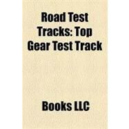 Road Test Tracks : Top Gear Test Track, General Motors Proving Grounds, Chrysler Proving Grounds, Mazda Proving Grounds by , 9781156225530