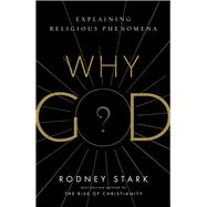 Why God? by Stark, Rodney, 9781599475530