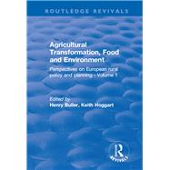 Agricultural Transformation, Food and Environment: Perspectives on European Rural Policy and Planning - Volume 1 by Buller,Henry;Buller,Henry, 9781138635531