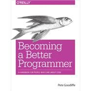 Becoming a Better Programmer: A Handbook for People Who Care About Code by Goodliffe, Pete, 9781491905531