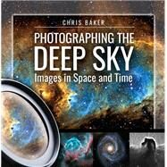Photographing the Deep Sky by Baker, Chris, 9781526715531