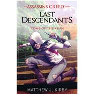 Tomb of the Khan (Last Descendants: An Assassin's Creed Novel Series #2) by Kirby, Matthew J., 9780545855532