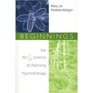 Beginnings: The Art and Science of Planning Psychotherapy by Peebles-Kleiger; Mary Jo, 9781138005532