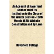 An Account of Haverford School: From Its Institution to the Close of the Winter Session, Fourth Month, 1835 With the Constitution and By-laws of the Association, &c by Haverford College, 9781154535532