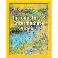 Introductory and Intermediate Algebra by Lial, Margaret L.; Hornsby, John; McGinnis, Terry, 9780321865533