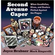 Second Avenue Caper When Goodfellas, Divas, and Dealers Plotted Against the Plague by Brabner, Joyce; Zingarelli, Mark, 9780809035533