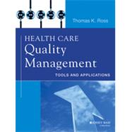 Health Care Quality Management Tools and Applications by Ross, Thomas K., 9781118505533