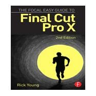 The Focal Easy Guide to Final Cut Pro X by Young; Rick, 9781138785533