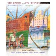 The Earth and Its Peoples, Brief Volume II: Since 1500 A Global History by Bulliet, Richard; Crossley, Pamela; Headrick, Daniel; Hirsch, Steven; Johnson, Lyman, 9781285445533