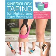 Kinesiology Taping for Rehab and Injury Prevention An Easy, At-Home Guide for Overcoming Common Strains, Pains and Conditions by Kim, Aliana, 9781612435534