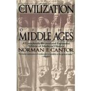 The Civilization of the Middle Ages: A Completely Revised and Expanded Edition of Medieval History, the Life and Death of a Civilization by Cantor, Norman F., 9780060925536