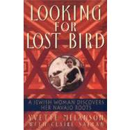Looking for Lost Bird : A Jewish Woman Discovers Her Navajo Roots by Melanson, Yvette D., 9780380795536