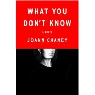 What You Don't Know A Novel by Chaney, JoAnn, 9781250075536