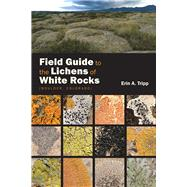 Field Guide to the Lichens of White Rocks (Boulder, Colorado) by Tripp, Erin A., 9781607325536