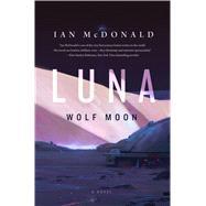 Luna: Wolf Moon by McDonald, Ian, 9780765375537