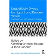 Linguistically Diverse Immigrant and Resident Writers: Transitions from High School to College by Ortmeier-Hooper; Christina, 9781138125537