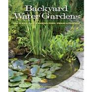 Backyard Water Gardens : How to Build, Plant and Maintain Ponds, Streams and Fountains by Fowler, Veronica L., 9781591865537
