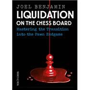 Liquidation on the Chess Board Mastering the Transition into the Pawn Ending by Benjamin, Joel, 9789056915537