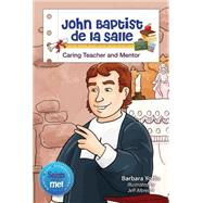 John Baptist De La Sallle: Caring Teach and Mentor by Yoffie, Barbara, 9780764825538