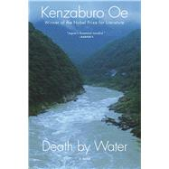 Death by Water A Novel by Oe, Kenzaburo; Boehm, Deborah, 9780802125538