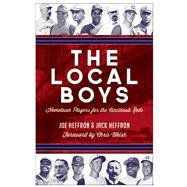 The Local Boys Hometown Players for the Cincinnati Reds by Heffron, Joe; Heffron, Jack; Welsh, Chris, 9781578605538