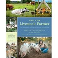 The New Livestock Farmer by Thistlethwaite, Rebecca; Dunlop, Jim; Niman, Bill; Niman, Nicolette Hahn, 9781603585538