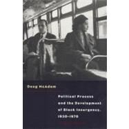 Political Process and the Development of Black Insugency 193-1970 by McAdam, Doug, 9780226555539