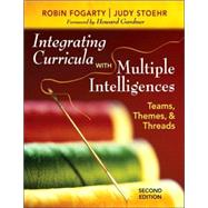 Integrating Curricula with Multiple Intelligences : Teams, Themes, and Threads by Robin J. Fogarty, 9781412955539