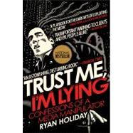 Trust Me, I'm Lying : Confessions of a Media Manipulator by Holiday, Ryan, 9781591845539