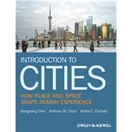 Introduction to Cities : How Place and Space Shape Human Experience by Chen, Xiang Ming; Orum, Anthony M.; Paulsen, Krista E., 9781405155540