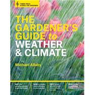 The Gardener's Guide to Weather and Climate: How to Understand the Weather and Make It Work for You by Allaby, Michael, 9781604695540