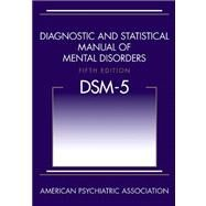 Diagnostic and Statistical Manual of Mental Disorders, (DSM-5) by American Psychiatric Association, 9780890425541